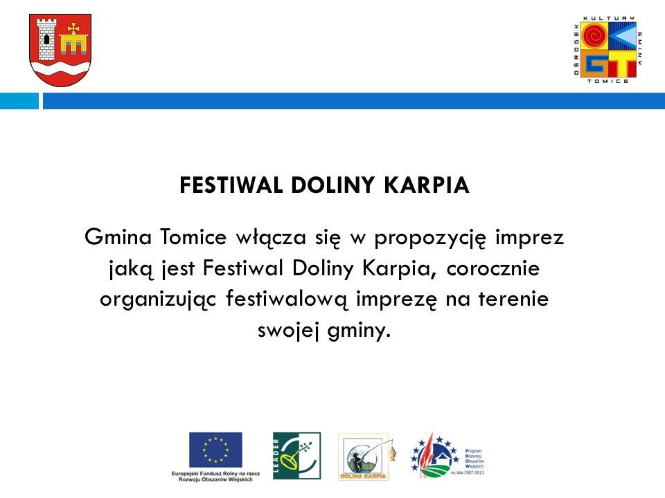 A FESTIWAL DOLINY KARPIA Gmina Tomice włącza się w propozycję imprez jaką jest Festiwal Doliny Karpia, corocznie organizując festiwalową imprezę na terenie swojej gminy.