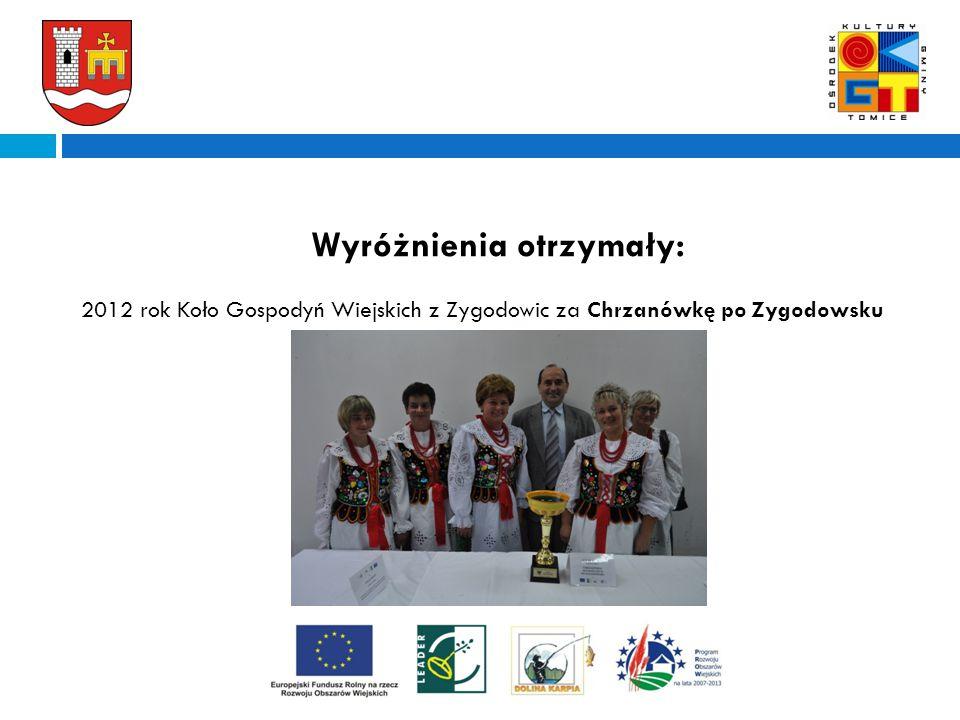 A Wyróżnienia otrzymały: 2012 rokKoło Gospodyń Wiejskich z Zygodowic za Chrzanówkę po Zygodowsku
