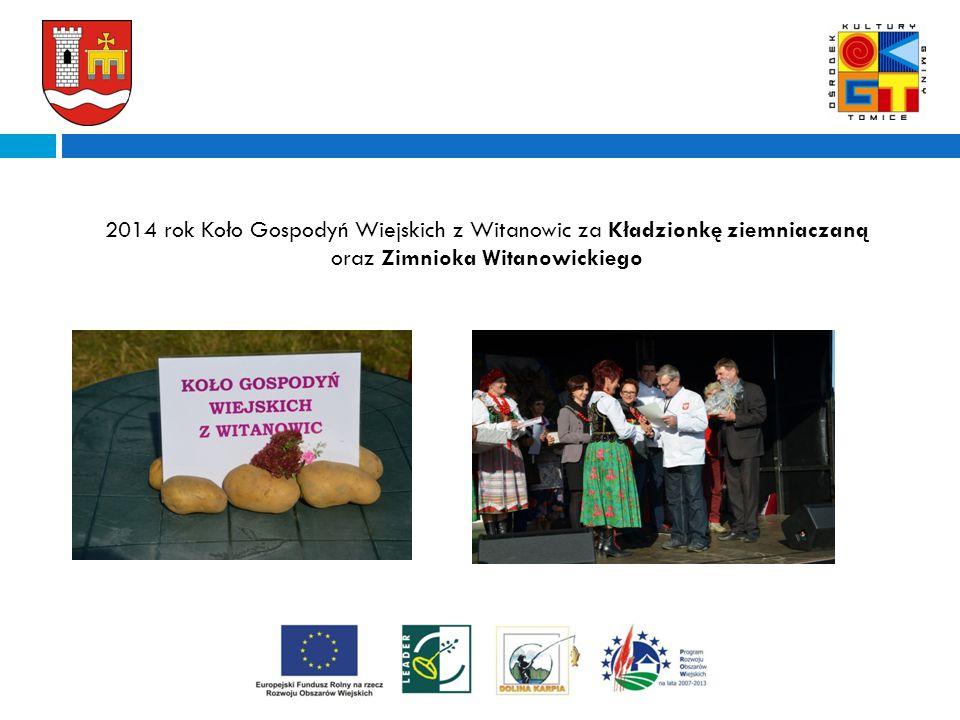 A 2014 rokKoło Gospodyń Wiejskich z Witanowic za Kładzionkę ziemniaczaną oraz Zimnioka Witanowickiego