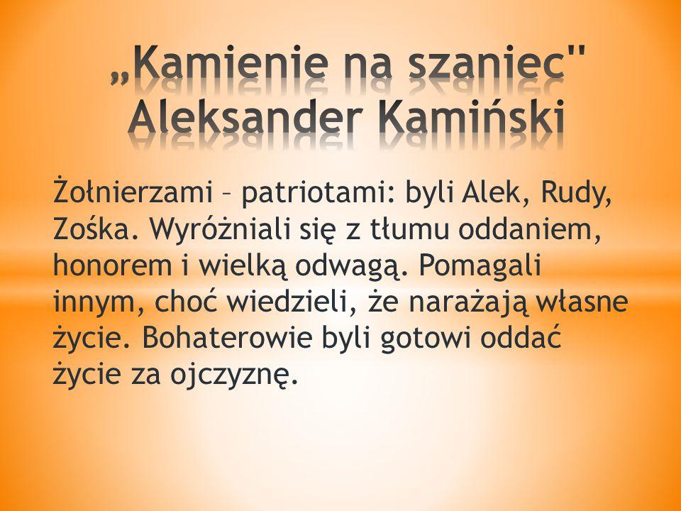 Żołnierzami – patriotami: byli Alek, Rudy, Zośka.