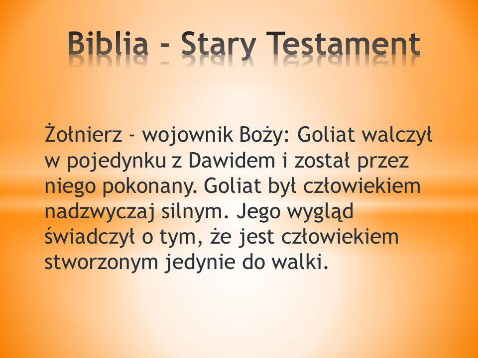 Żołnierz - wojownik Boży: Goliat walczył w pojedynku z Dawidem i został przez niego pokonany.