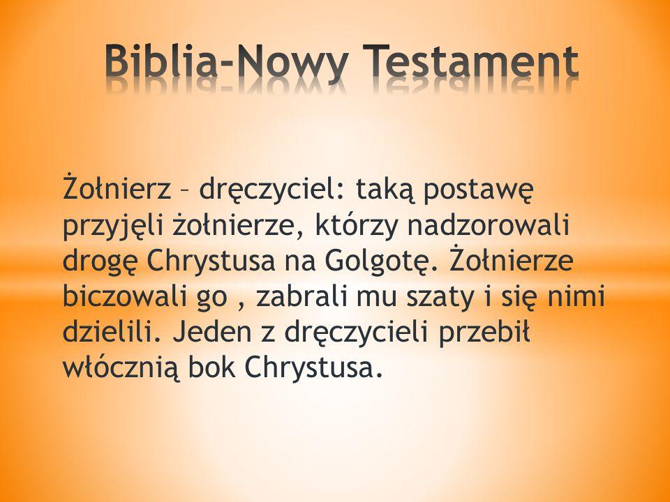 Żołnierz – dręczyciel: taką postawę przyjęli żołnierze, którzy nadzorowali drogę Chrystusa na Golgotę.