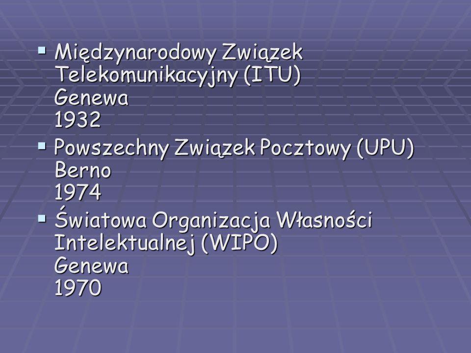  Międzynarodowy Związek Telekomunikacyjny (ITU) Genewa 1932  Powszechny Związek Pocztowy (UPU) Berno 1974  Światowa Organizacja Własności Intelektualnej (WIPO) Genewa 1970