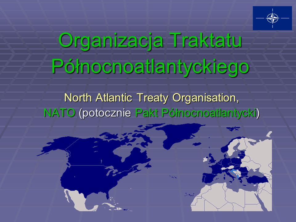 Organizacja Traktatu Północnoatlantyckiego North Atlantic Treaty Organisation, NATO (potocznie Pakt Północnoatlantycki)