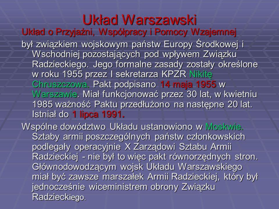 Układ Warszawski Układ o Przyjaźni, Współpracy i Pomocy Wzajemnej był związkiem wojskowym państw Europy Środkowej i Wschodniej pozostających pod wpływem Związku Radzieckiego.