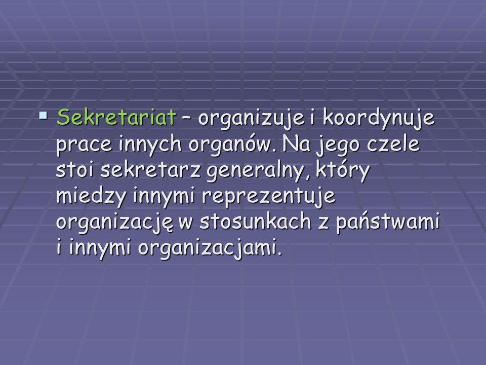  Sekretariat – organizuje i koordynuje prace innych organów.
