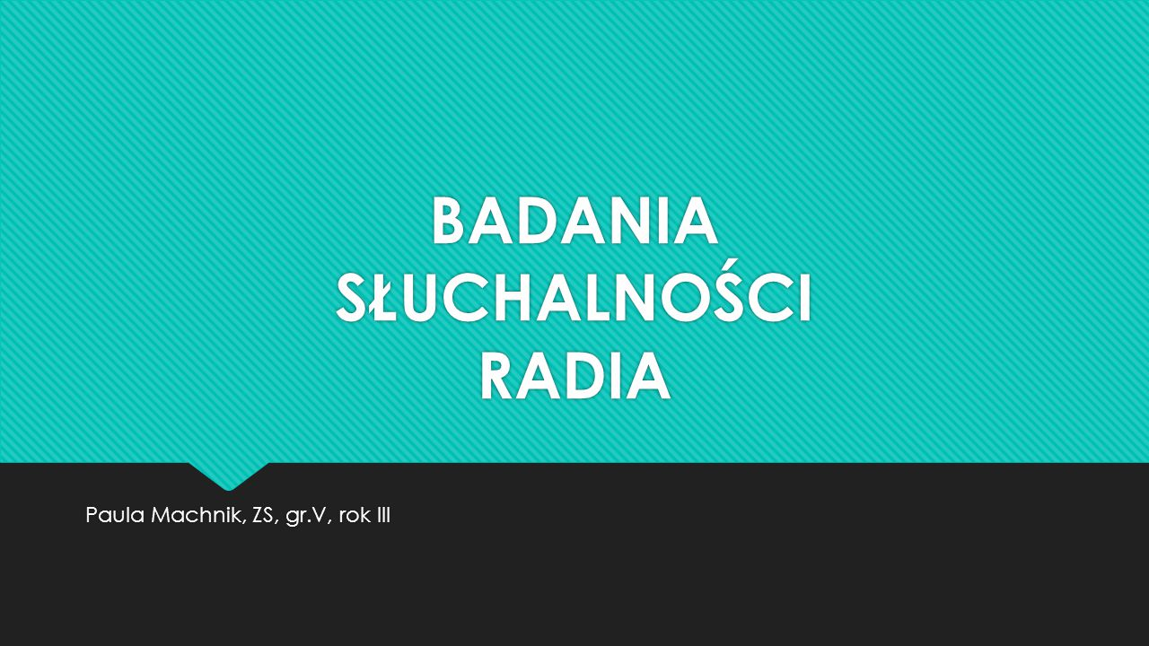 BADANIA SŁUCHALNOŚCI RADIA Paula Machnik, ZS, gr.V, rok III