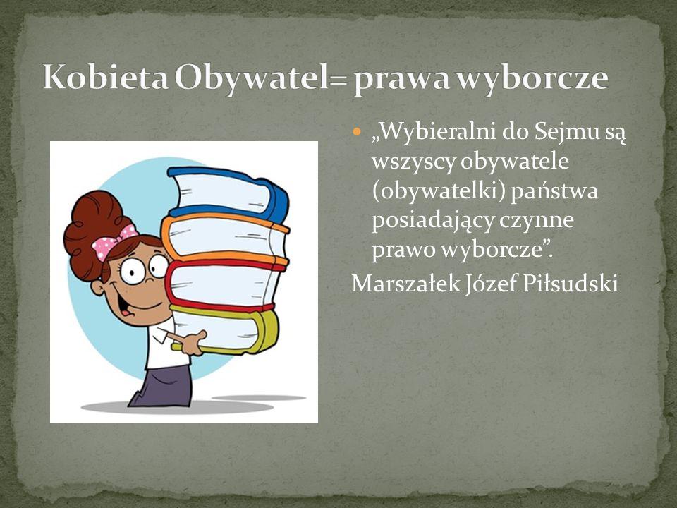 """""""Wybieralni do Sejmu są wszyscy obywatele (obywatelki) państwa posiadający czynne prawo wyborcze ."""