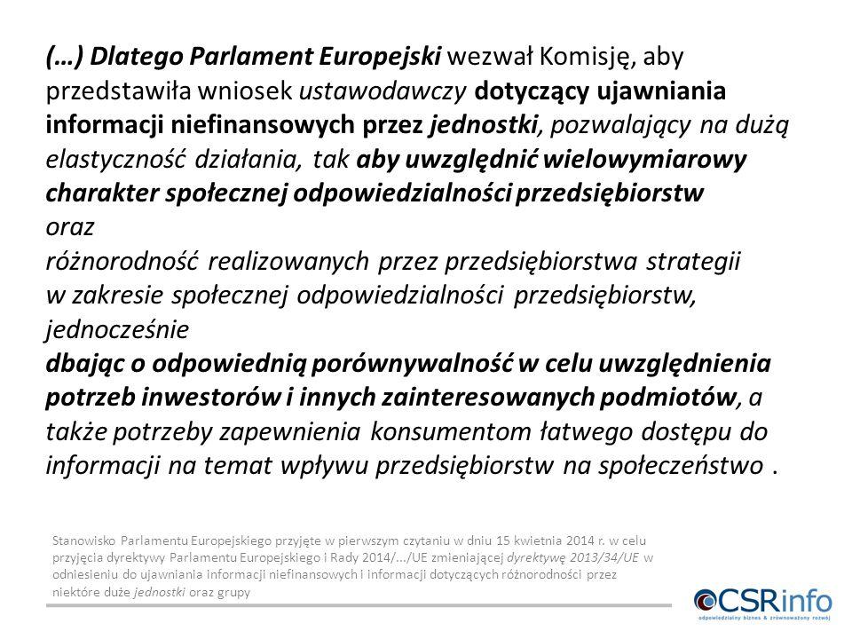 (…) Dlatego Parlament Europejski wezwał Komisję, aby przedstawiła wniosek ustawodawczy dotyczący ujawniania informacji niefinansowych przez jednostki,