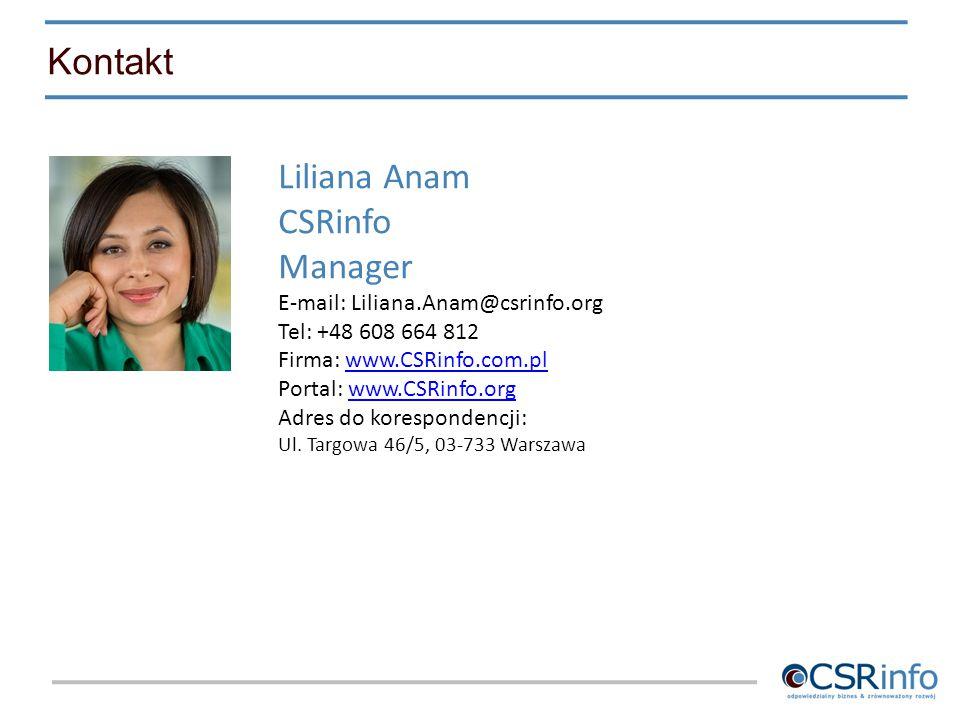 Kontakt Liliana Anam CSRinfo Manager E-mail: Liliana.Anam@csrinfo.org Tel: +48 608 664 812 Firma: www.CSRinfo.com.plwww.CSRinfo.com.pl Portal: www.CSR