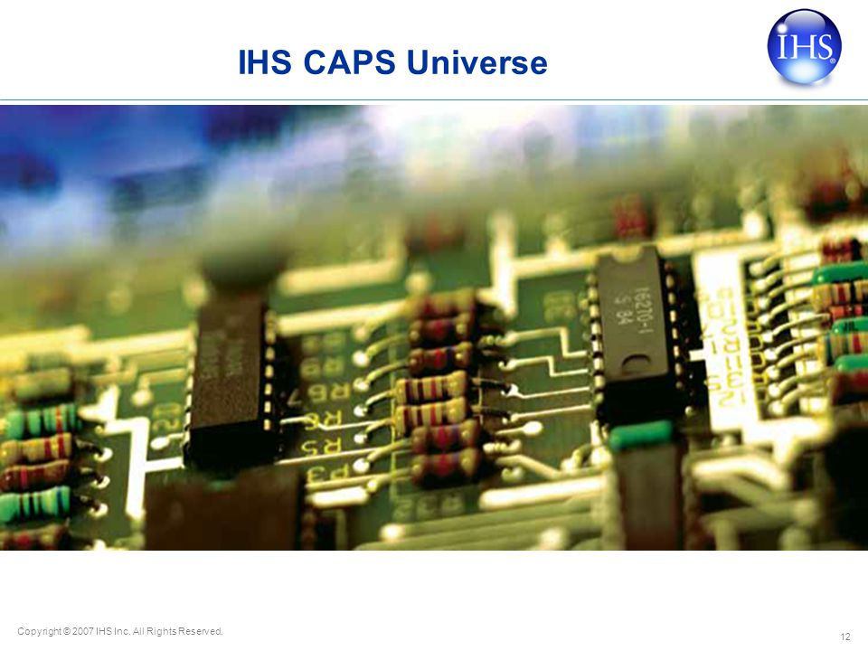 Copyright © 2007 IHS Inc. All Rights Reserved. IHS CAPS Universe 12