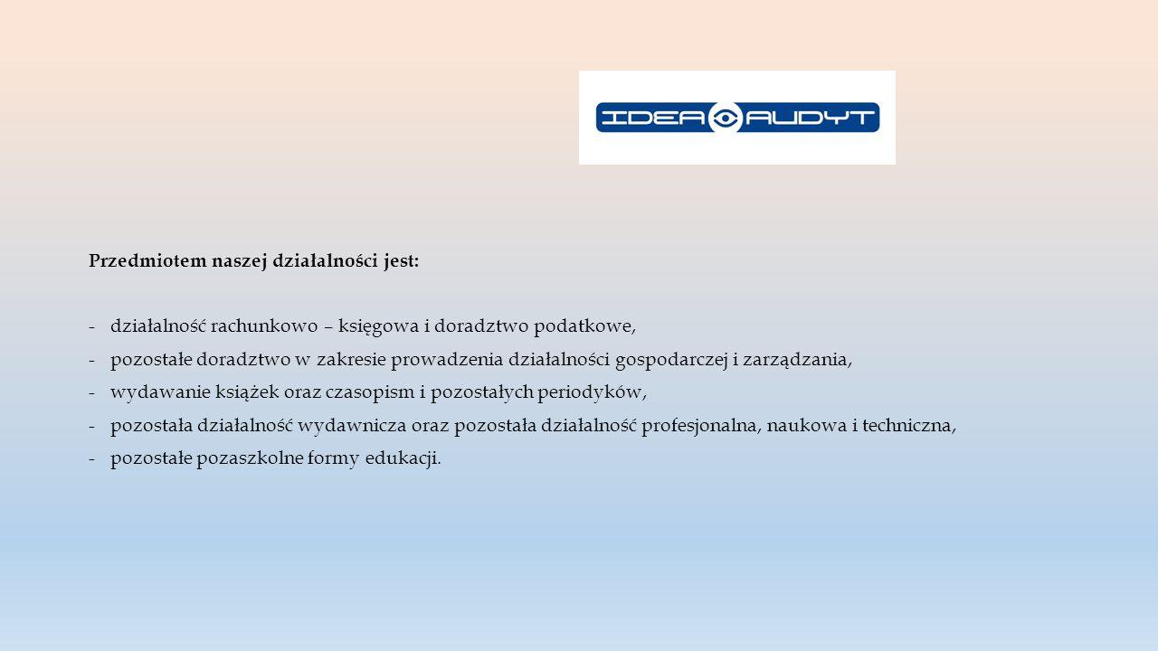 Przedmiotem naszej działalności jest: -działalność rachunkowo – księgowa i doradztwo podatkowe, -pozostałe doradztwo w zakresie prowadzenia działalnoś