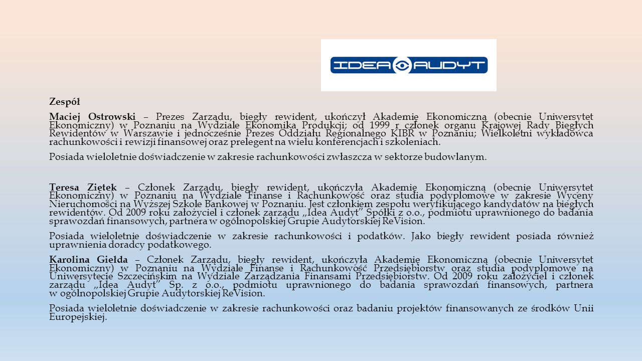 Zespół Maciej Ostrowski – Prezes Zarządu, biegły rewident, ukończył Akademię Ekonomiczną (obecnie Uniwersytet Ekonomiczny) w Poznaniu na Wydziale Ekon