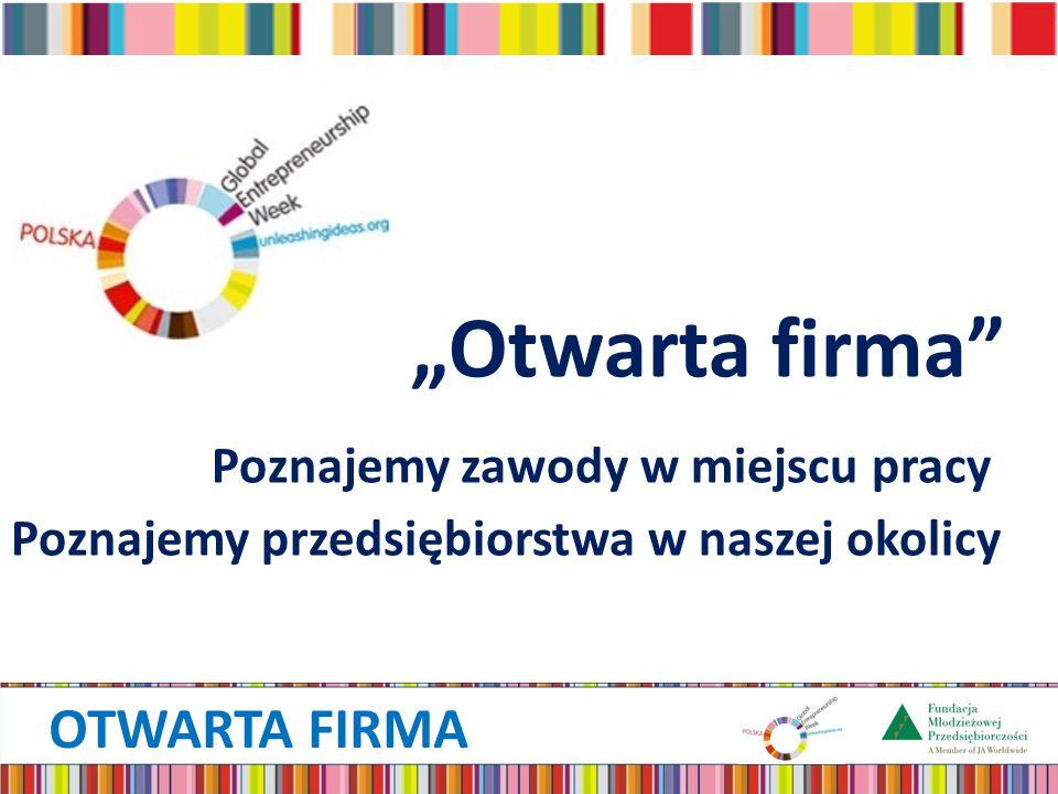 """OTWARTA FIRMA """"Otwarta firma Poznajemy zawody w miejscu pracy Poznajemy przedsiębiorstwa w naszej okolicy"""
