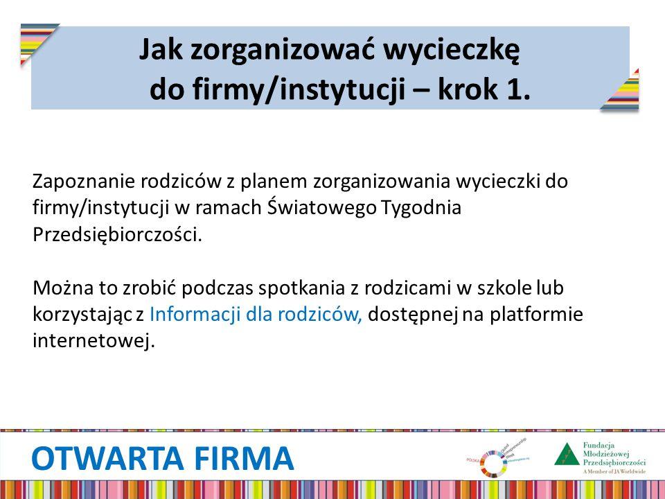 OTWARTA FIRMA Jak zorganizować wycieczkę do firmy/instytucji – krok 1. Zapoznanie rodziców z planem zorganizowania wycieczki do firmy/instytucji w ram