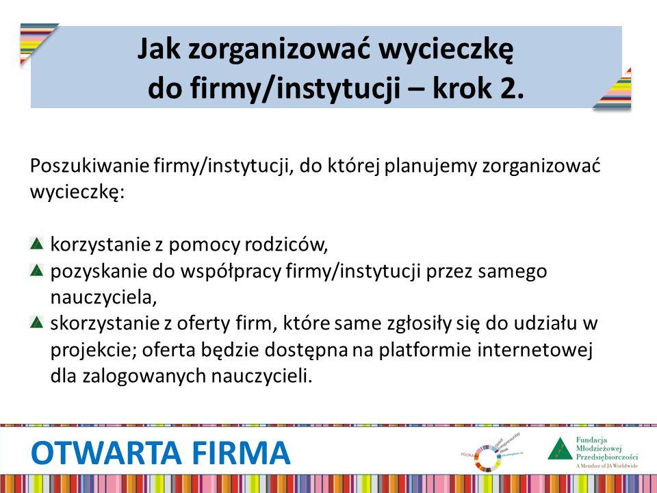 OTWARTA FIRMA Jak zorganizować wycieczkę do firmy/instytucji – krok 2.