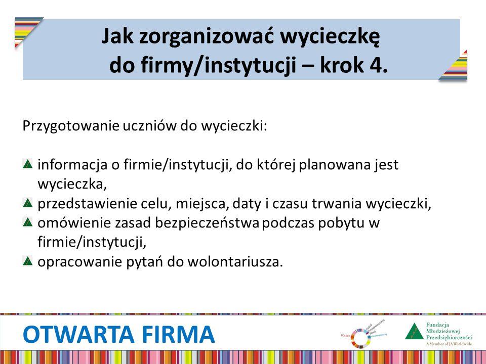 OTWARTA FIRMA Jak zorganizować wycieczkę do firmy/instytucji – krok 4. Przygotowanie uczniów do wycieczki: informacja o firmie/instytucji, do której p