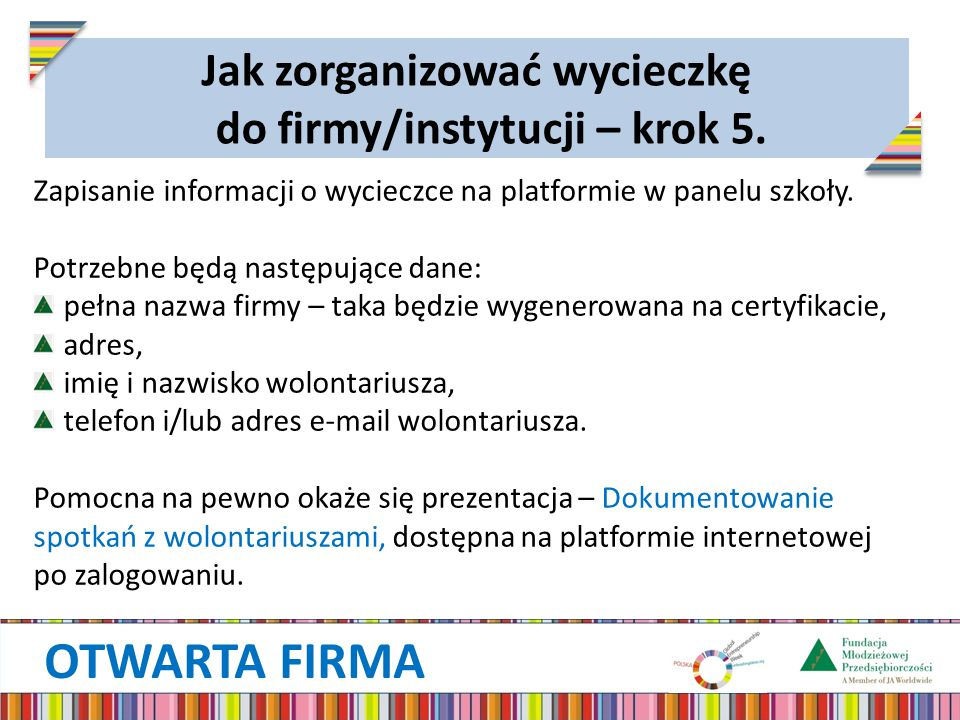 OTWARTA FIRMA Zapisanie informacji o wycieczce na platformie w panelu szkoły. Potrzebne będą następujące dane: pełna nazwa firmy – taka będzie wygener
