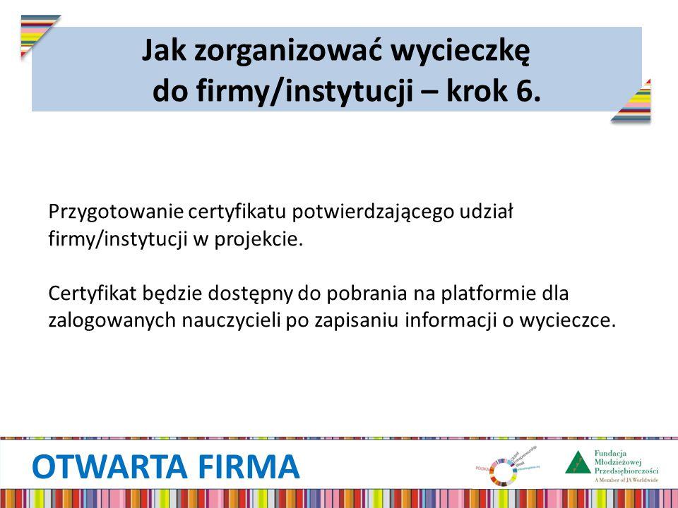 OTWARTA FIRMA Przygotowanie certyfikatu potwierdzającego udział firmy/instytucji w projekcie. Certyfikat będzie dostępny do pobrania na platformie dla