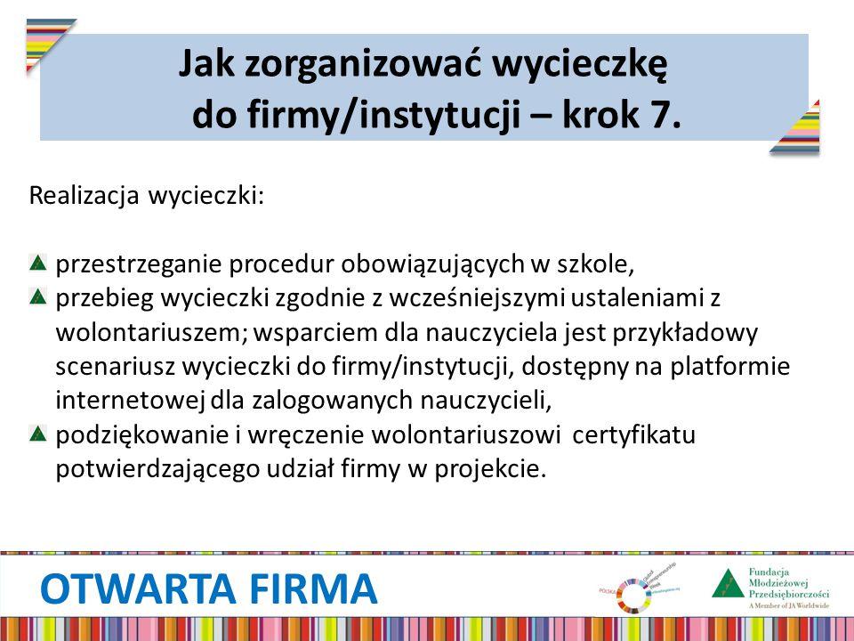 OTWARTA FIRMA Realizacja wycieczki: przestrzeganie procedur obowiązujących w szkole, przebieg wycieczki zgodnie z wcześniejszymi ustaleniami z wolonta
