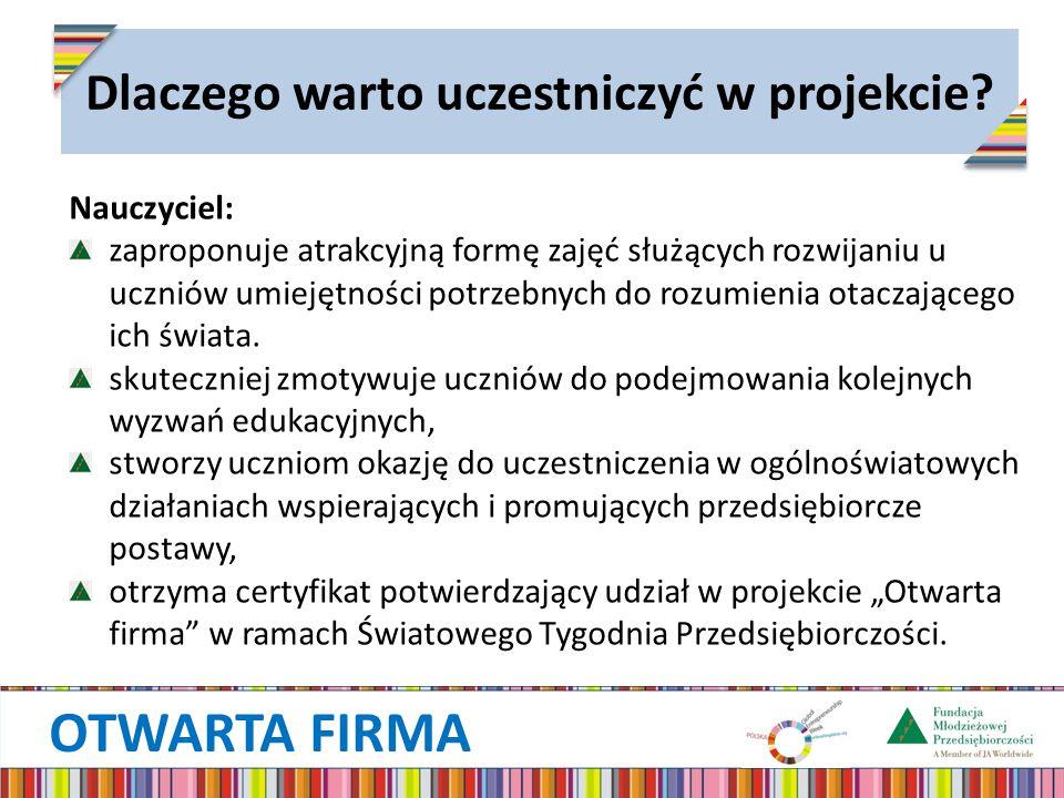 OTWARTA FIRMA Dlaczego warto uczestniczyć w projekcie? Nauczyciel: zaproponuje atrakcyjną formę zajęć służących rozwijaniu u uczniów umiejętności potr