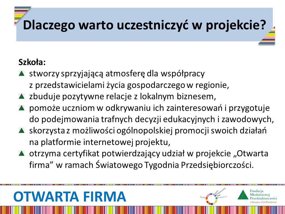OTWARTA FIRMA Dlaczego warto uczestniczyć w projekcie? Szkoła: stworzy sprzyjającą atmosferę dla współpracy z przedstawicielami życia gospodarczego w