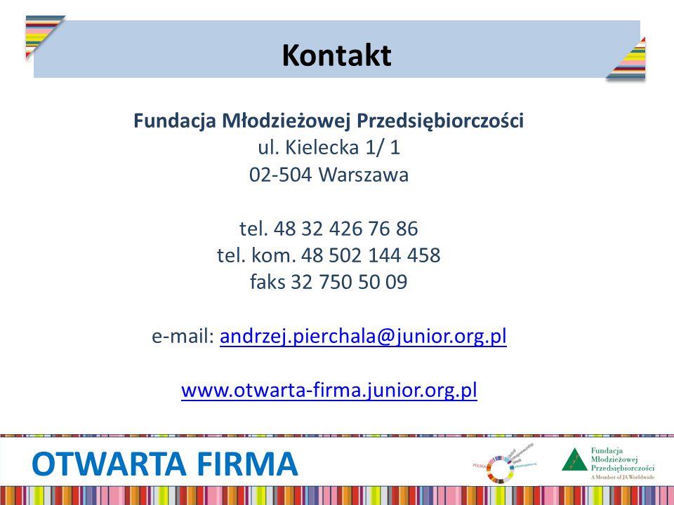 OTWARTA FIRMA Kontakt Fundacja Młodzieżowej Przedsiębiorczości ul. Kielecka 1/ 1 02-504 Warszawa tel. 48 32 426 76 86 tel. kom. 48 502 144 458 faks 32