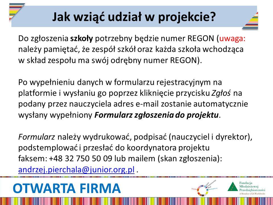 OTWARTA FIRMA Jak wziąć udział w projekcie? Do zgłoszenia szkoły potrzebny będzie numer REGON (uwaga: należy pamiętać, że zespół szkół oraz każda szko