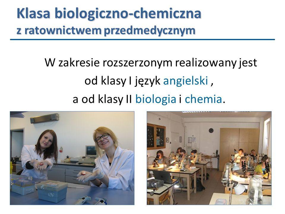 Klasa biologiczno-chemiczna z ratownictwem przedmedycznym W zakresie rozszerzonym realizowany jest od klasy I język angielski, a od klasy II biologia i chemia.