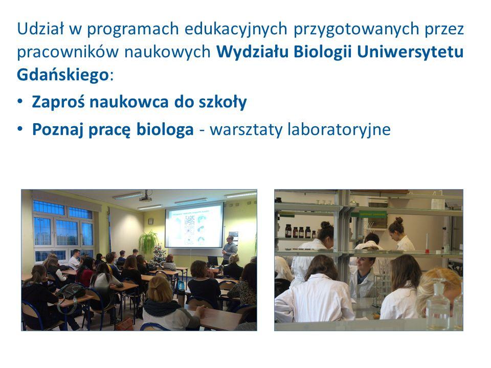 Udział w programach edukacyjnych przygotowanych przez pracowników naukowych Wydziału Biologii Uniwersytetu Gdańskiego: Zaproś naukowca do szkoły Poznaj pracę biologa - warsztaty laboratoryjne