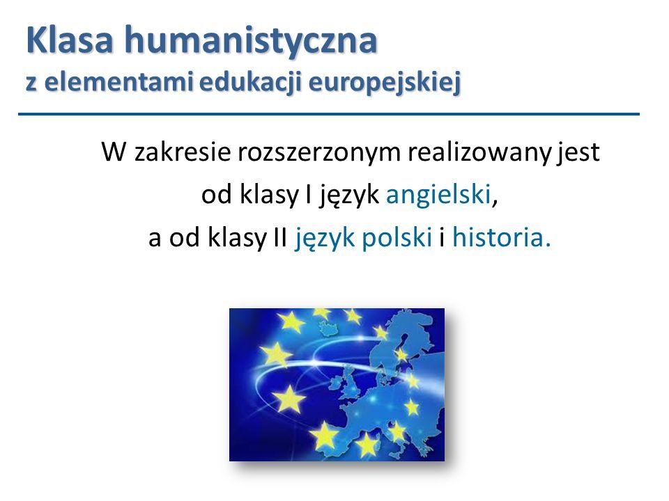 Klasa humanistyczna z elementami edukacji europejskiej W zakresie rozszerzonym realizowany jest od klasy I język angielski, a od klasy II język polski i historia.