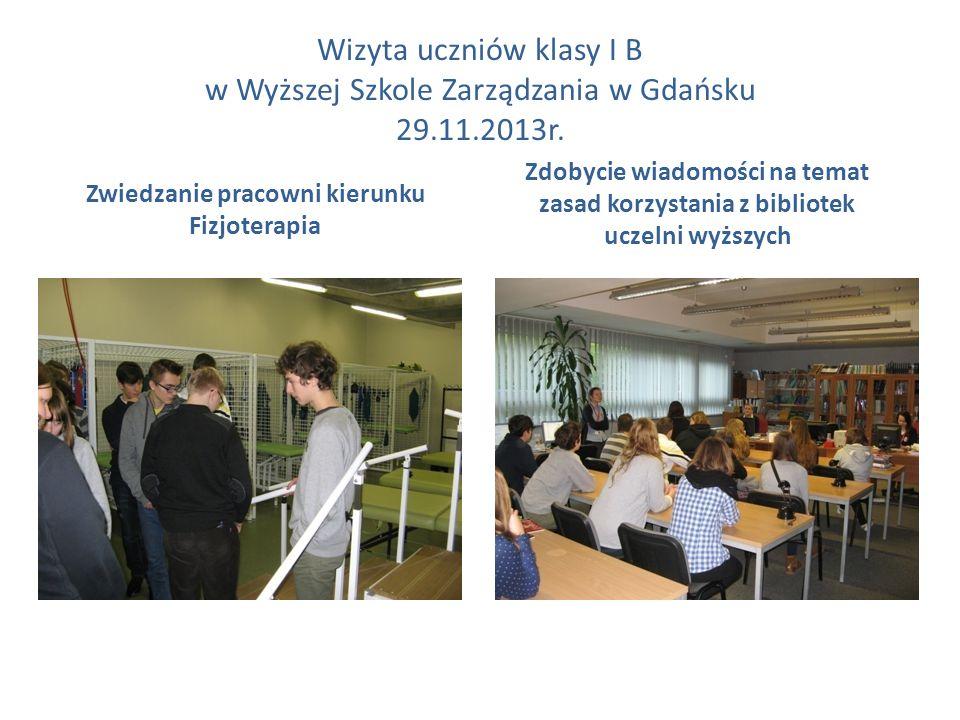 Wizyta uczniów klasy I B w Wyższej Szkole Zarządzania w Gdańsku 29.11.2013r. Zwiedzanie pracowni kierunku Fizjoterapia Zdobycie wiadomości na temat za