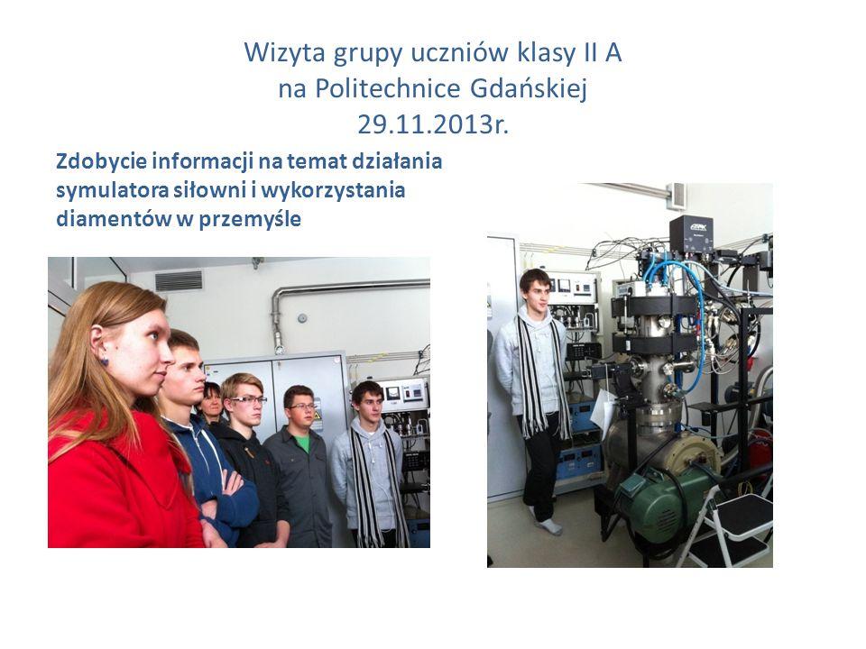 Wizyta grupy uczniów klasy II A na Politechnice Gdańskiej 29.11.2013r. Zdobycie informacji na temat działania symulatora siłowni i wykorzystania diame