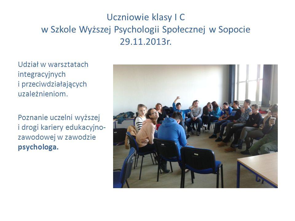 Uczniowie klasy I C w Szkole Wyższej Psychologii Społecznej w Sopocie 29.11.2013r. Udział w warsztatach integracyjnych i przeciwdziałających uzależnie