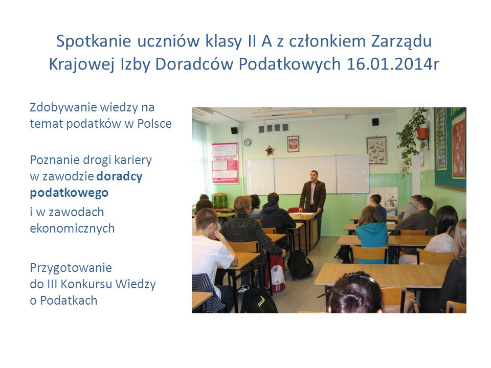 Spotkanie uczniów klasy II A z członkiem Zarządu Krajowej Izby Doradców Podatkowych 16.01.2014r Zdobywanie wiedzy na temat podatków w Polsce Poznanie