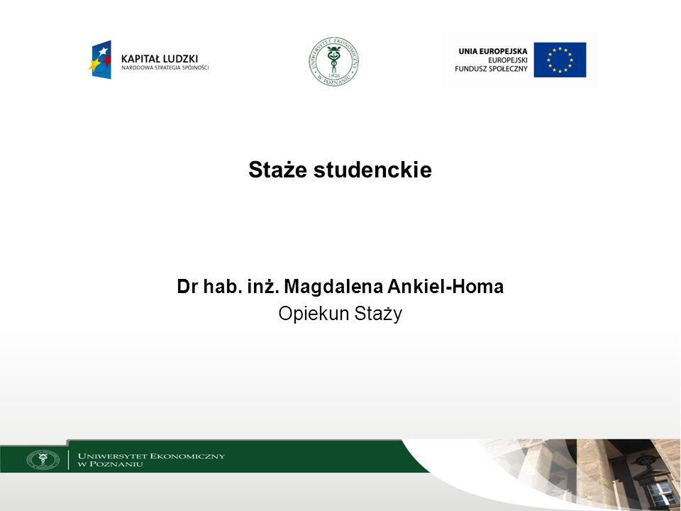 Staże studenckie Dr hab. inż. Magdalena Ankiel-Homa Opiekun Staży