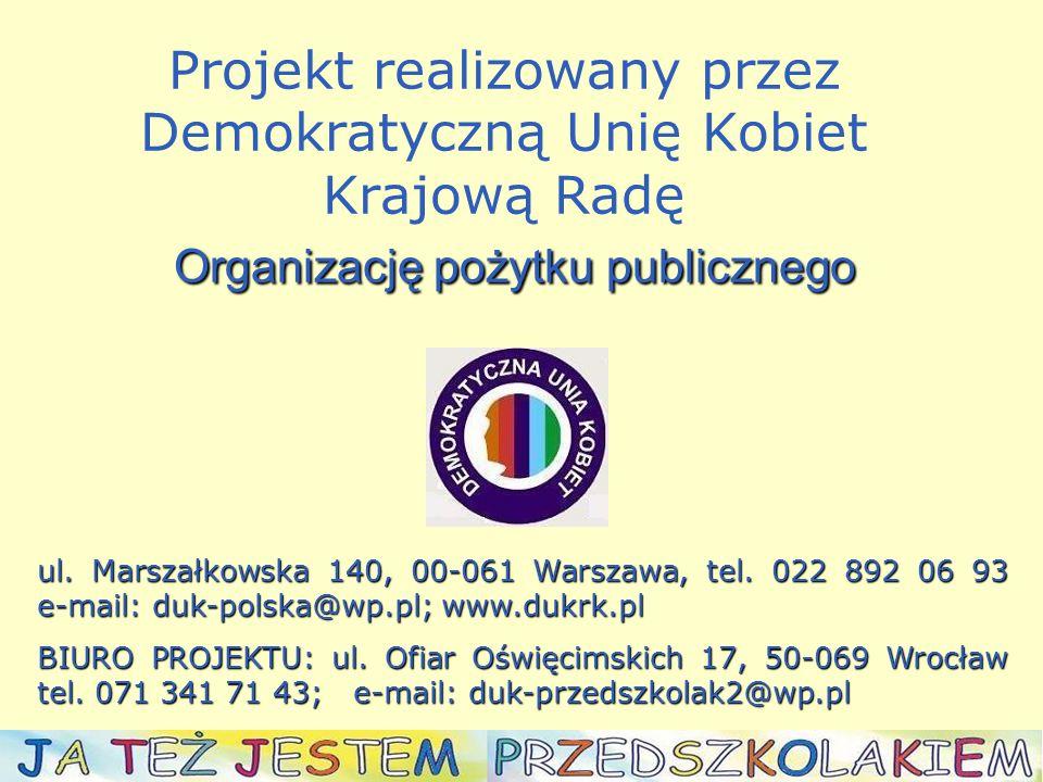 Organizację pożytku publicznego Projekt realizowany przez Demokratyczną Unię Kobiet Krajową Radę Organizację pożytku publicznego ul.