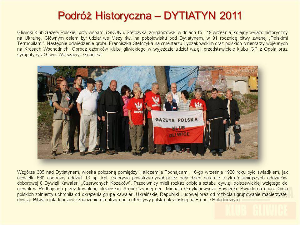 Podróż Historyczna – DYTIATYN 2011 Gliwicki Klub Gazety Polskiej, przy wsparciu SKOK-u Stefczyka, zorganizował, w dniach 15 - 19 września, kolejny wyj