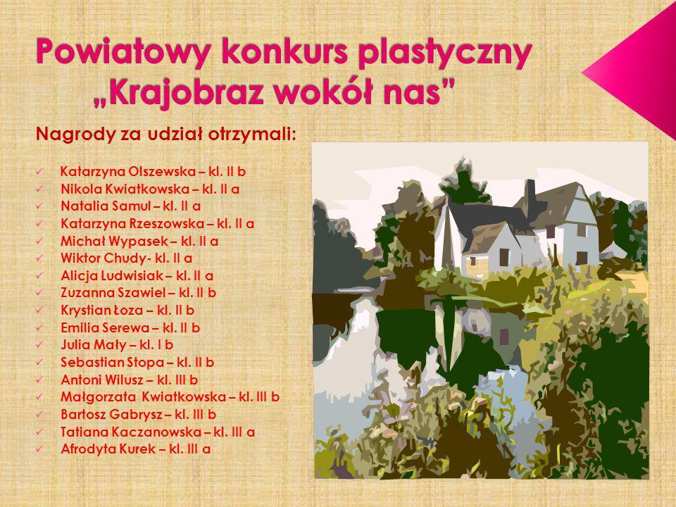 Nagrody za udział otrzymali: Katarzyna Olszewska – kl. II b Nikola Kwiatkowska – kl. II a Natalia Samul – kl. II a Katarzyna Rzeszowska – kl. II a Mic