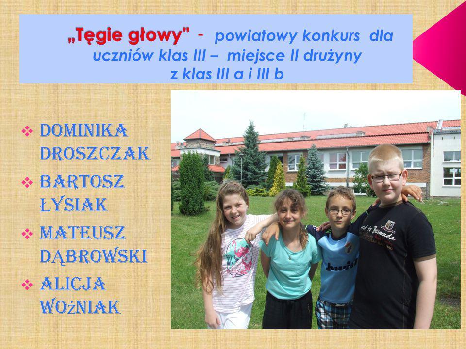  DOMINIKA DROSZCZAK  Bartosz Ł YSIAK  MATEUSZ D Ą BROWSKI  Alicja Wo ż niak