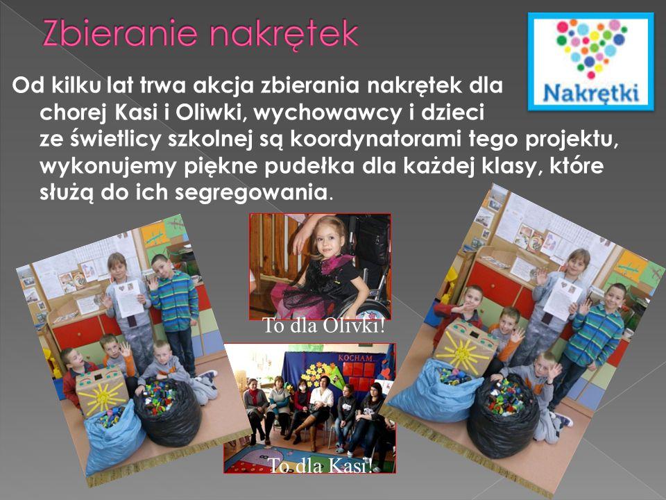 Od kilku lat trwa akcja zbierania nakrętek dla chorej Kasi i Oliwki, wychowawcy i dzieci ze świetlicy szkolnej są koordynatorami tego projektu, wykonujemy piękne pudełka dla każdej klasy, które służą do ich segregowania.