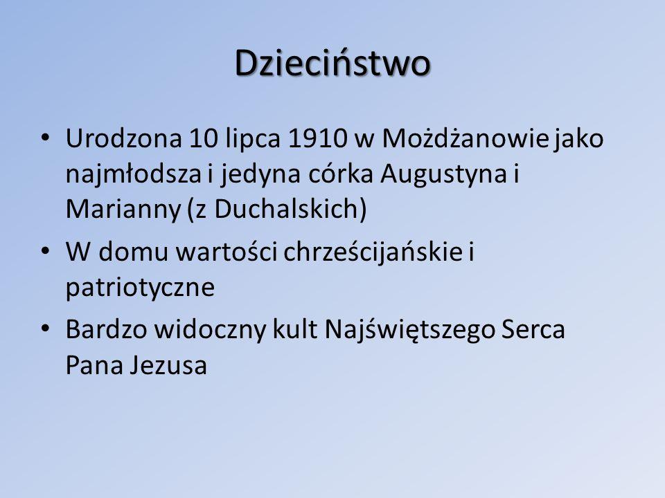 Dzieciństwo Urodzona 10 lipca 1910 w Możdżanowie jako najmłodsza i jedyna córka Augustyna i Marianny (z Duchalskich) W domu wartości chrześcijańskie i patriotyczne Bardzo widoczny kult Najświętszego Serca Pana Jezusa