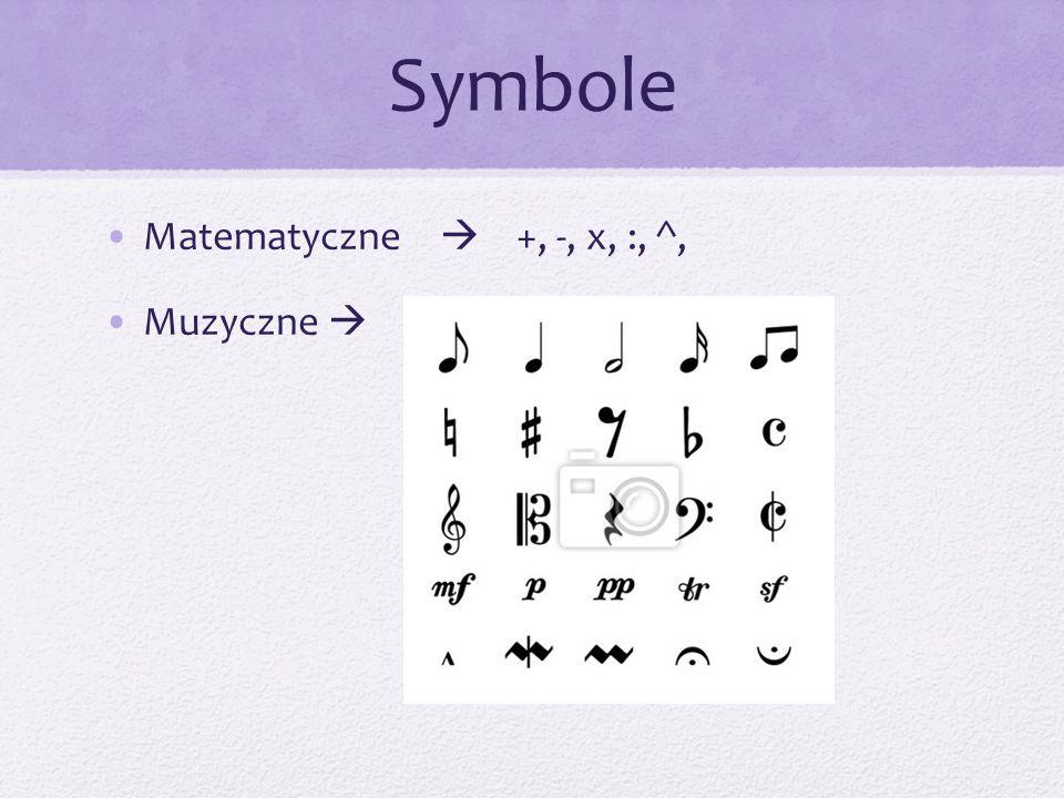 Symbole Matematyczne  +, -, x, :, ^, Muzyczne 