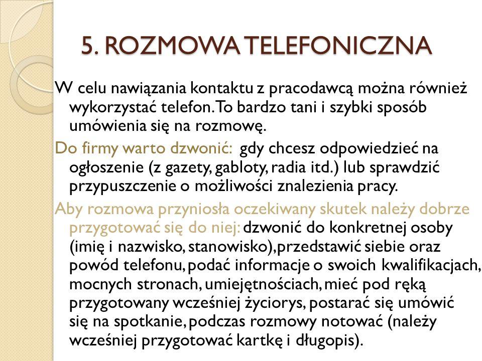 5. ROZMOWA TELEFONICZNA W celu nawiązania kontaktu z pracodawcą można również wykorzystać telefon. To bardzo tani i szybki sposób umówienia się na roz