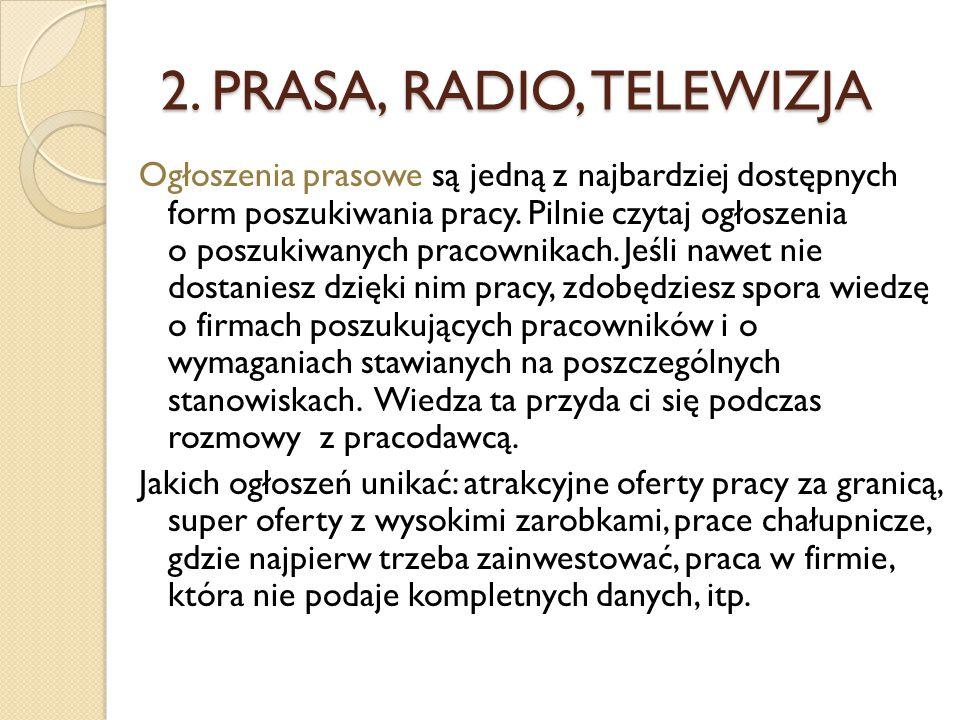 2. PRASA, RADIO, TELEWIZJA Ogłoszenia prasowe są jedną z najbardziej dostępnych form poszukiwania pracy. Pilnie czytaj ogłoszenia o poszukiwanych prac