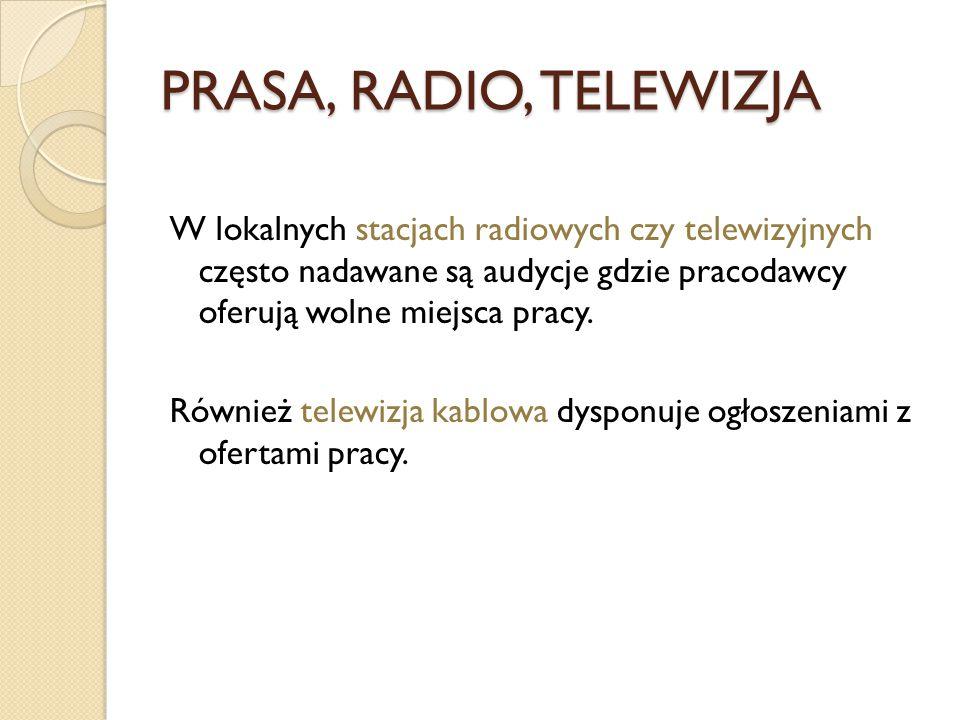 PRASA, RADIO, TELEWIZJA W lokalnych stacjach radiowych czy telewizyjnych często nadawane są audycje gdzie pracodawcy oferują wolne miejsca pracy.