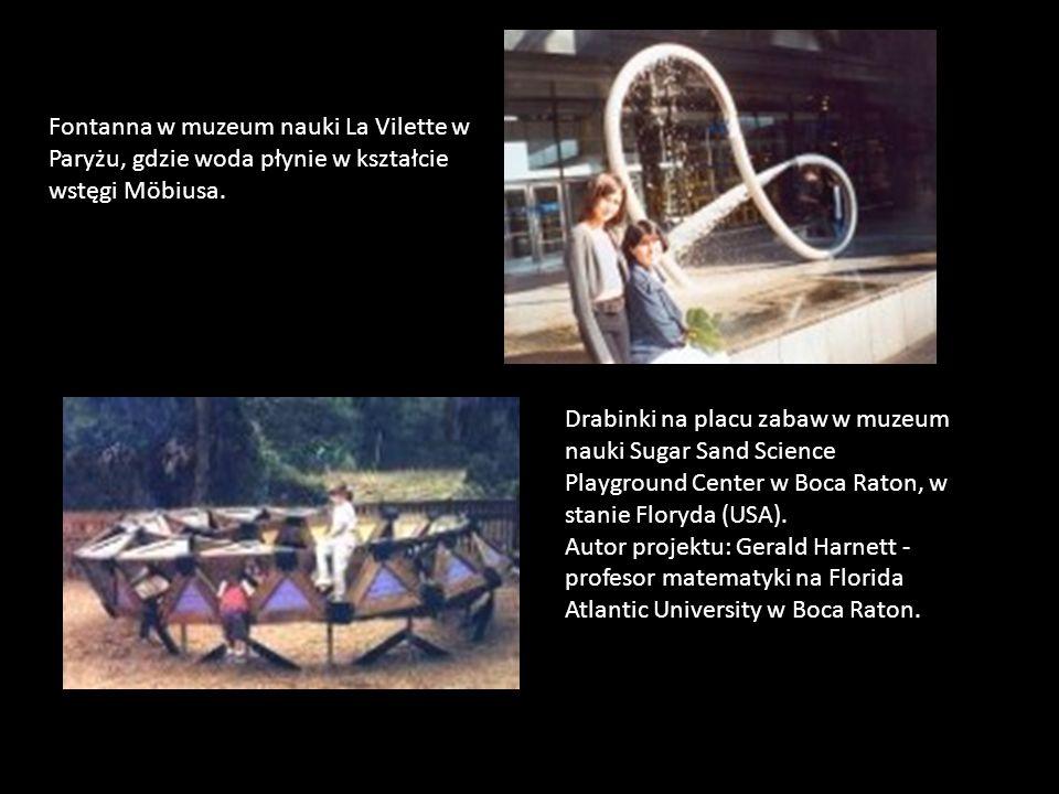 Fontanna w muzeum nauki La Vilette w Paryżu, gdzie woda płynie w kształcie wstęgi Möbiusa. Drabinki na placu zabaw w muzeum nauki Sugar Sand Science P