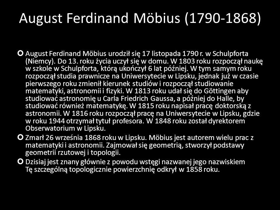 August Ferdinand Möbius (1790-1868) August Ferdinand Möbius urodził się 17 listopada 1790 r. w Schulpforta (Niemcy). Do 13. roku życia uczył się w dom