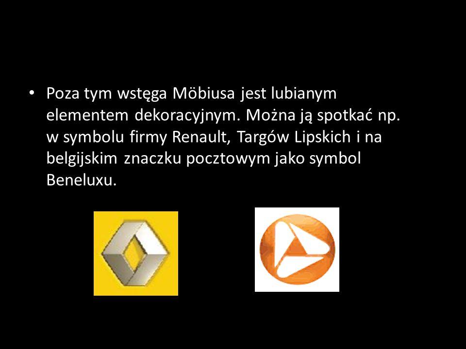 Poza tym wstęga Möbiusa jest lubianym elementem dekoracyjnym. Można ją spotkać np. w symbolu firmy Renault, Targów Lipskich i na belgijskim znaczku po