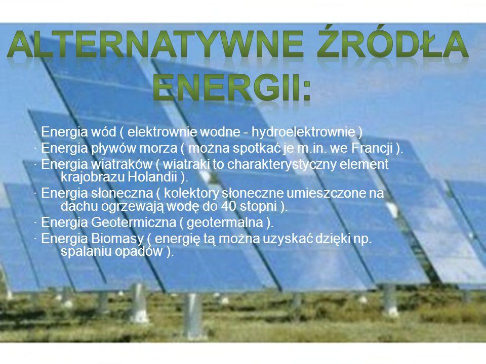 · Energia wód ( elektrownie wodne - hydroelektrownie ) · Energia pływów morza ( można spotkać je m.in. we Francji ). · Energia wiatraków ( wiatraki to